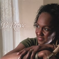 B. Renee | In Your Presence