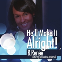 B Renee | He'll Make It Alright (feat. Bishop Eric McDaniel)