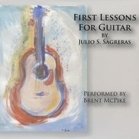 Brent McPike | First Lessons for Guitar by Julio Sagreras -CD companion