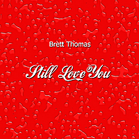 Brett Thomas | Still Love You