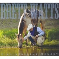 Brett Watts | High Lonesome Cowboy