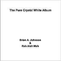Brian A. Johnson | The Pure Crystal White Album (feat. Rah Aish Mah)