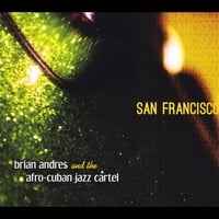 Brian Andres & The Afro-Cuban Jazz Cartel | San Francisco