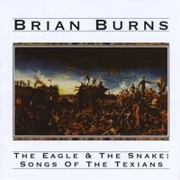 Brian Burns | The Eagle & The Snake: Songs of the Texians