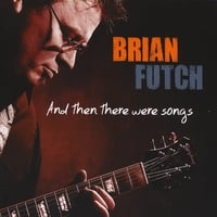Brian Futch | And Then There Were Songs