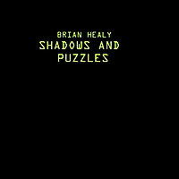 Brian Healy | Shadows and Puzzles