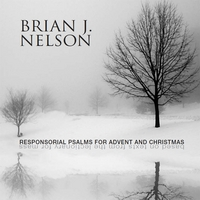 Brian J. Nelson | Responsorial Psalms for Advent and Christmas