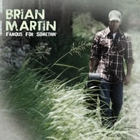 Brian Martin | Famous For Somethin'