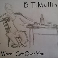 B. T. Mullin | When I Get Over You
