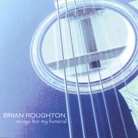 Brian Roughton | Songs For My Funeral