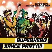 Brian Thomas & Alex Lee-Clark Big Band | Superhero Dance Party