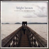 Bright Brown | No Matter Faint How There's Light In Everything