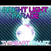 Bright Light Parade | The Heart Ballet