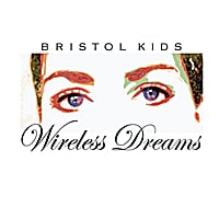 Bristol Kids | Wireless Dreams