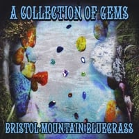 Bristol Mountain Bluegrass | A Collection of Gems