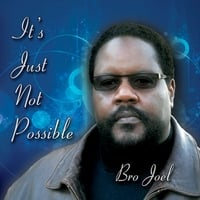 Bro Joel | It's Just Not Possible
