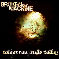 Broken Day Machine | Tomorrow Ends Today