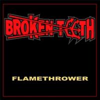 Broken Teeth | Flamethrower