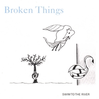 Broken Things | Swim to the River