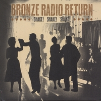 Bronze Radio Return | Shake! Shake! Shake!