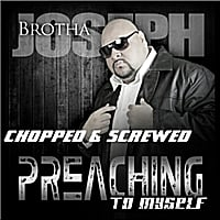 Brotha Joseph | Preaching to Myself (Chopped & Screwed)