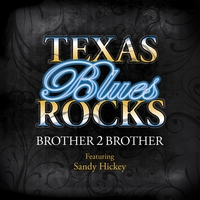 Brother 2 Brother | Texas Blues Rocks (feat. Sandy Hickey)