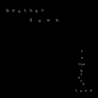 Brother Down | To the Black Land
