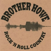 Brother Howe | Rock 'N Roll Country