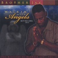 "Brother Jay | Walkin With Angels ""Jazz"" Vol V."