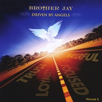 Brother Jay | Driven By Angels, Vol. X