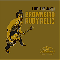 Brownbird Rudy Relic | I Am the Juke!