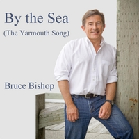 Bruce Bishop | By the Sea (The Yarmouth Song)