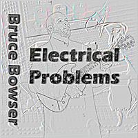 Bruce Bowser | Electrical Problems