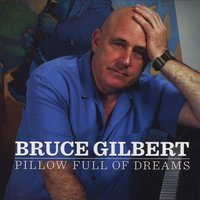 Bruce Gilbert | Pillow Full of Dreams