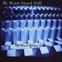 The Bruce Swaim Quartet | My Heart Stood Still
