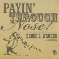 Bruce Warden | Payin' Through the Nose!