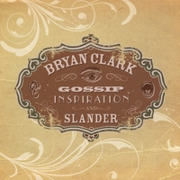 Bryan Clark | Gossip, Inspiration, and Slander, Vol. 2: Electric