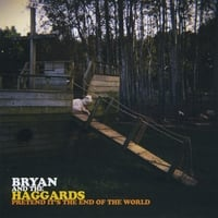 Bryan and the Haggards | Pretend It's the End of the World