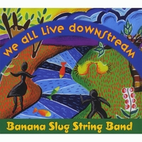 Banana Slug String Band | We All Live Downstream