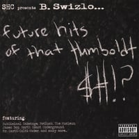 B. Swizlo | Future Hits of That Humboldt $#!?