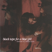 black tape for a blue girl | remnants of a deeper purity (10th anniversary 2-CD edition)