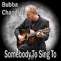 Bubba Chandler | Somebody to Sing to