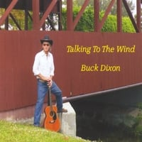 Buck Dixon | Talking to the Wind
