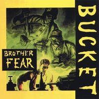 Bucket | Brother Fear