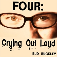 Bud Buckley | Four: Crying Out Loud