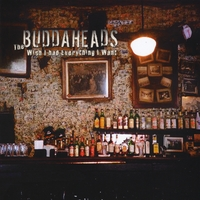Buddaheads | Wish I had Everything I Want