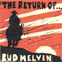 Bud Melvin | The Return of Bud Melvin