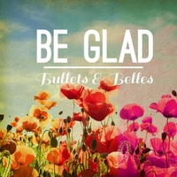 Bullets & Belles | Be Glad