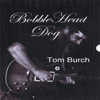 Tom Burch | BobbleHead Dog