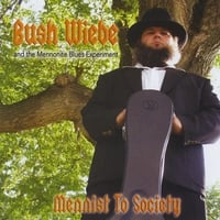Bush Wiebe and the Mennonite Blues Experiment | Mennist To Society